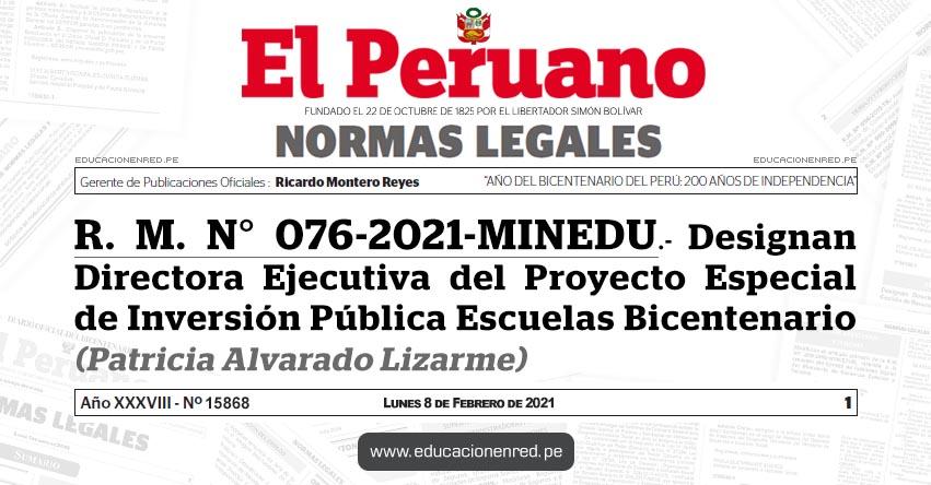 R. M. N° 076-2021-MINEDU.- Designan Directora Ejecutiva del Proyecto Especial de Inversión Pública Escuelas Bicentenario (Patricia Alvarado Lizarme)