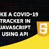 Create a Coronavirus tracker in javascript using API