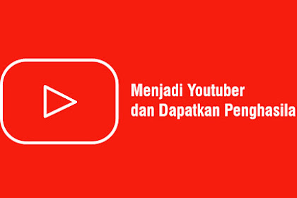 Bagaimana Langkah Menjadi Youtuber Sampai Mendapat Penghasilan