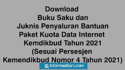 Download Buku Saku dan Juknis Penyaluran Bantuan Paket Kuota Data Internet Kemdikbud Tahun 2021 Sesuai Persesjen Kemendikbud Nomor 4 Tahun 2021 I PDF