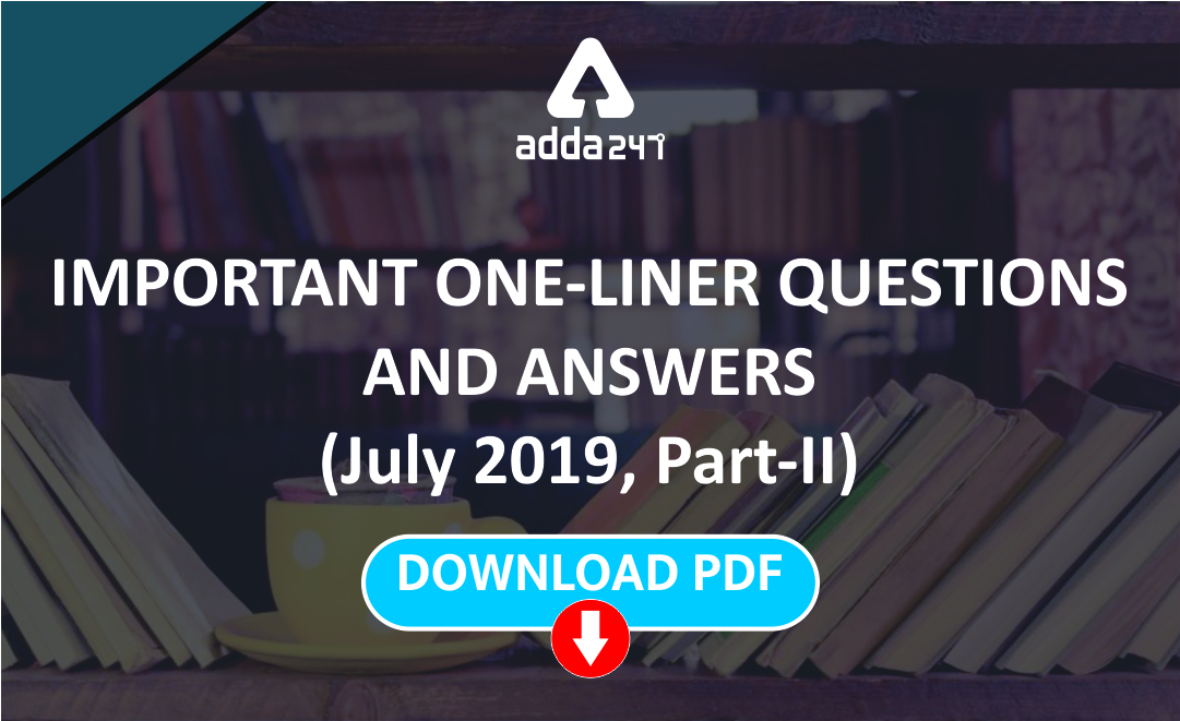 Current Affairs One Liners Questions July 2019 (Part-II)