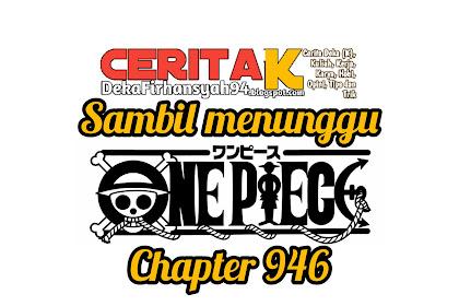 Sambil menunggu One Piece Chapter 946, waktunya membuat prediksi