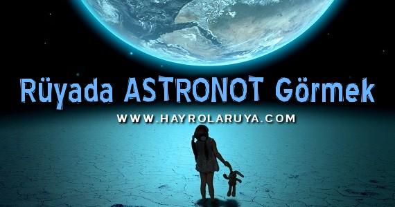 Rüyada Astronotun Görülmesi İslami Rüya Tabirlerine Göre Neye Yorulur? Ne Anlama Gelir? Nasıl Yorumlanır? Rüya Yorumu Nedir?