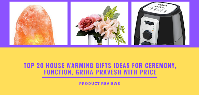 Top 20 House Warming Gifts ideas for Ceremony, function, griha pravesh with price
