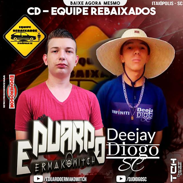 CD EQUIPE REBAIXADOS DE ITAIÓPOLIS - DJ EDUARDO ERMAKOWITCH E DJ DIOGO SC