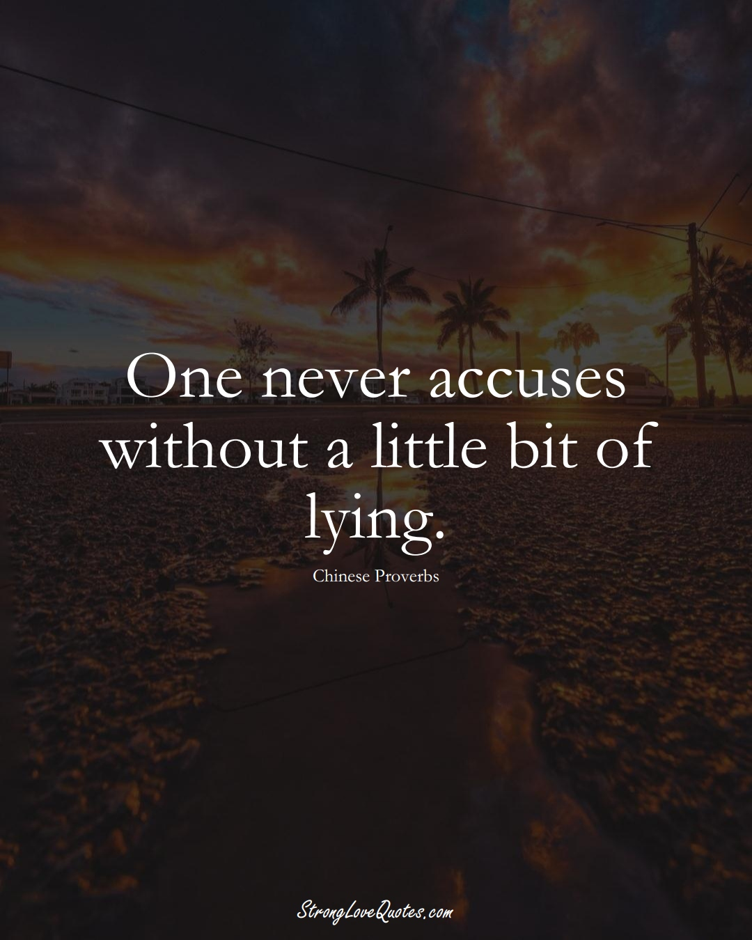 One never accuses without a little bit of lying. (Chinese Sayings);  #AsianSayings