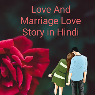 Love And Marriage Love Story in Hindi , love story in hindi