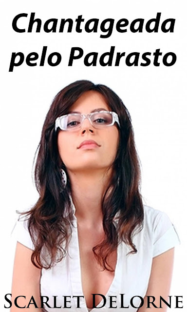 Chantageada pelo Padrasto - Scarlet DeLorne
