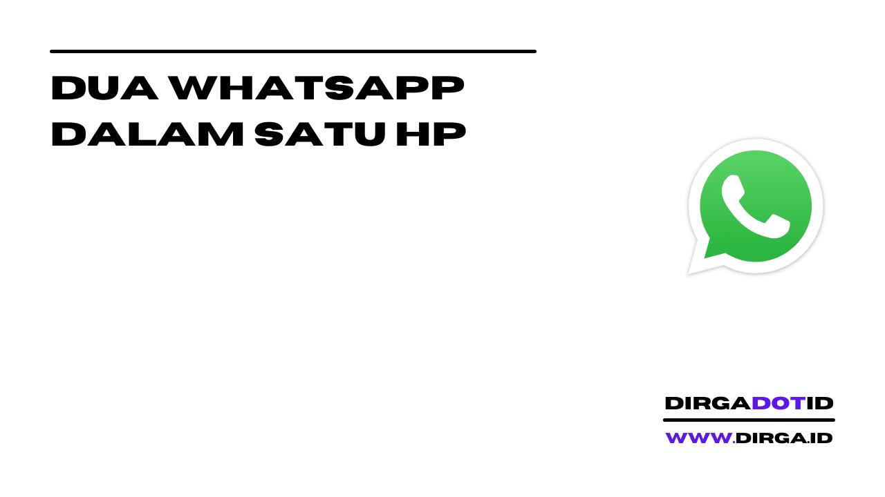 Cara Menggunakan 2 Nomor Whatsapp Di Satu Hp