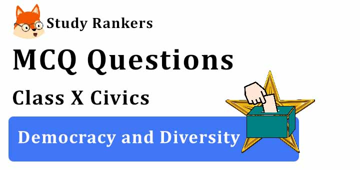 MCQ Questions for Class 10 Civics: Ch 3 Democracy and Diversity
