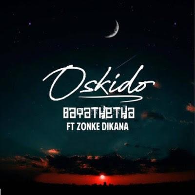 Oskido – Bayathetha (feat. Zonke)