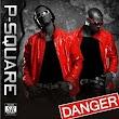[ALBUM] P-Square – Danger