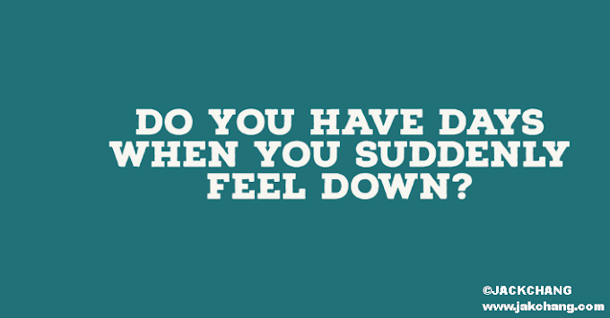 Do you have days when you suddenly feel down?