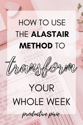 How to Use the Alastair Method to Transform Your Week