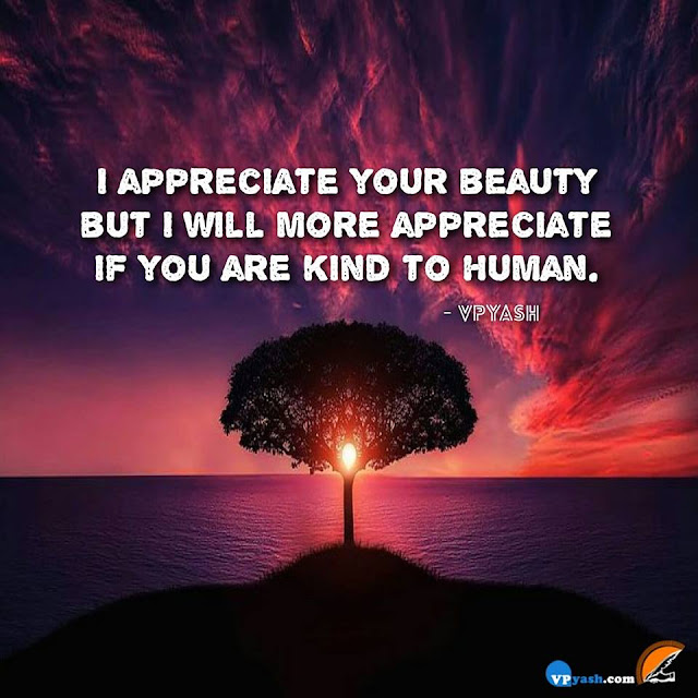 I Appreciate Your Beauty If You Are Kind To Human......