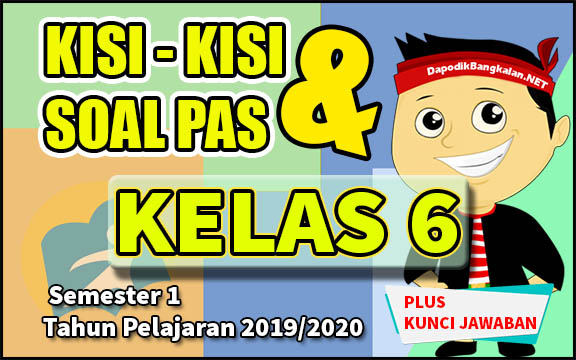 Kisi kisi dan soal PAS kelas 6 Semester 1 K13 Revisi 2019