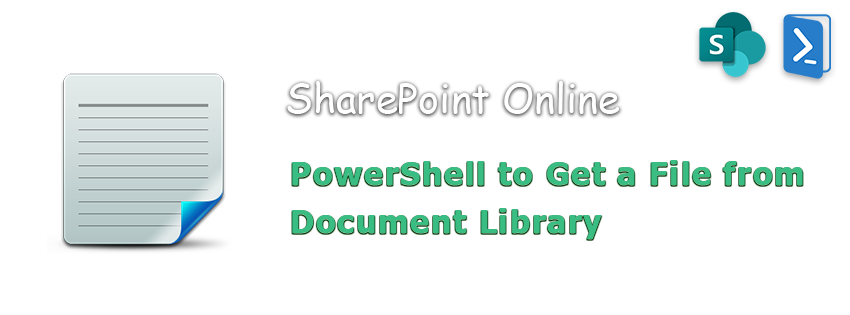 powershell to get a file in SharePoint Online