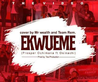 VIDEO: Mr. Wealth & Team Rem _-_ Ekwueme Cover |@mrwealth