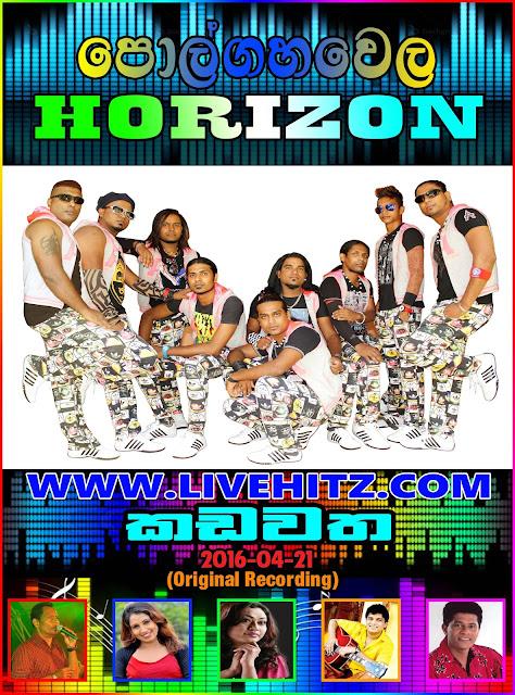 POLGAHAWELA HORIZON LIVE IN KADAWATHA 2016-04-21