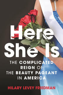 Book Review - Here She Is: The Complicated Reign of the Beauty Pageant in America, by Hilary Levey Friedman