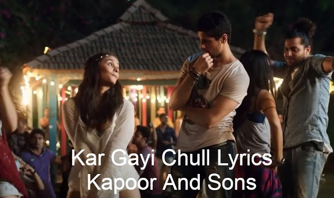 Kar Gayi Chull Lyrics - Kapoor & Sons (Badshah,Amaal Mallik-Sidharth Malhotra,Alia Bhatt)