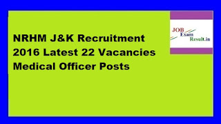 NRHM J&K Recruitment 2016 Latest 22 Vacancies Medical Officer Posts