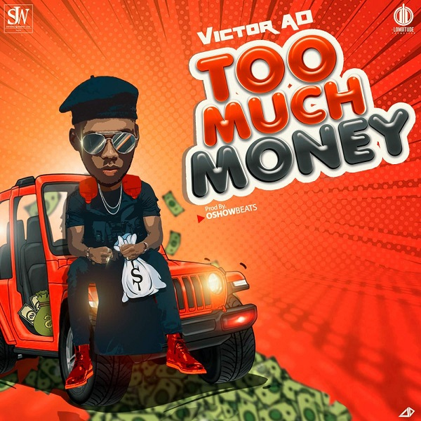 [Music] Victor AD - TOO MUCH MONEY