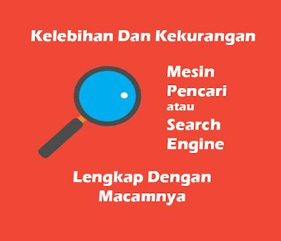 Kelebihan Dan Kekurangan Search Engine Lengkap Dengan Macamnya