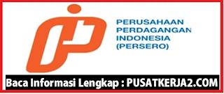 Loker Terbaru PT Perusahaan Perdagangan Indonesia Mei 2020