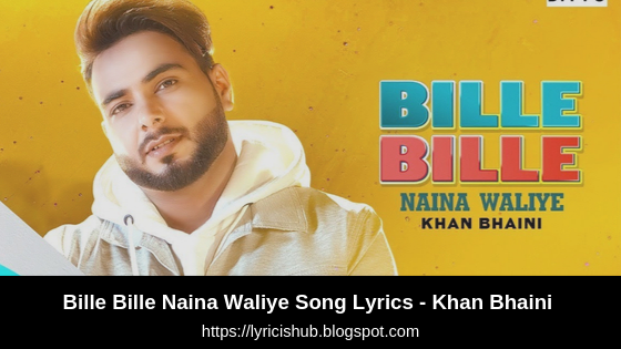 Bille Bille Naina Waliye Song Lyrics - Khan Bhaini | Punjabi Songs 2019 | ST Studios | Ditto Music | Lyricishub