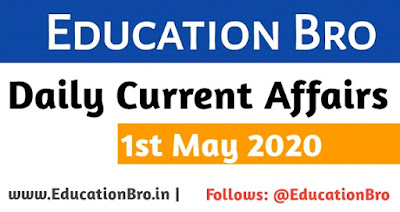 Daily Current Affairs 1st May 2020 For All Government Examinations