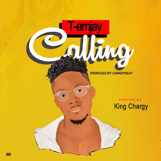 T-Emjay - Calling ft. King Chargy