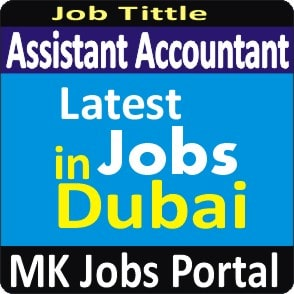 Assistant Accountant Jobs Vacancies In UAE Dubai For Male And Female With Salary For Fresher 2020 With Accommodation Provided | Mk Jobs Portal Uae Dubai 2020