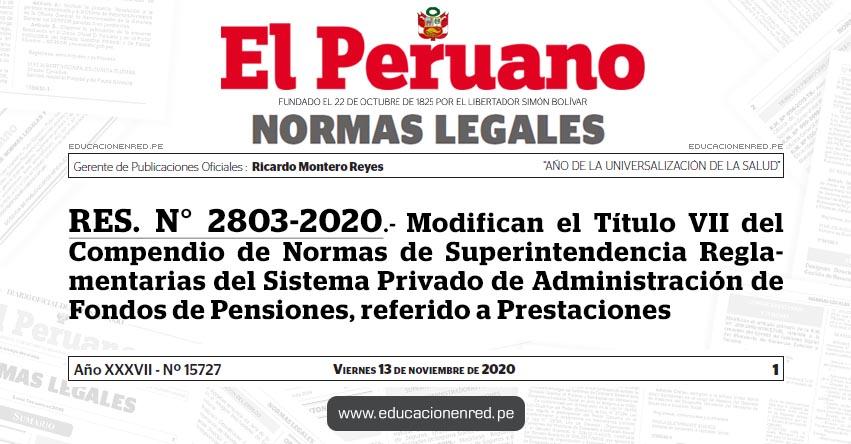 RES. N° 2803-2020.- Modifican el Título VII del Compendio de Normas de Superintendencia Reglamentarias del Sistema Privado de Administración de Fondos de Pensiones, referido a Prestaciones