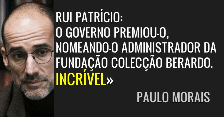 «Incrível. Patrício na administração da Fundação Berardo» Paulo Morais