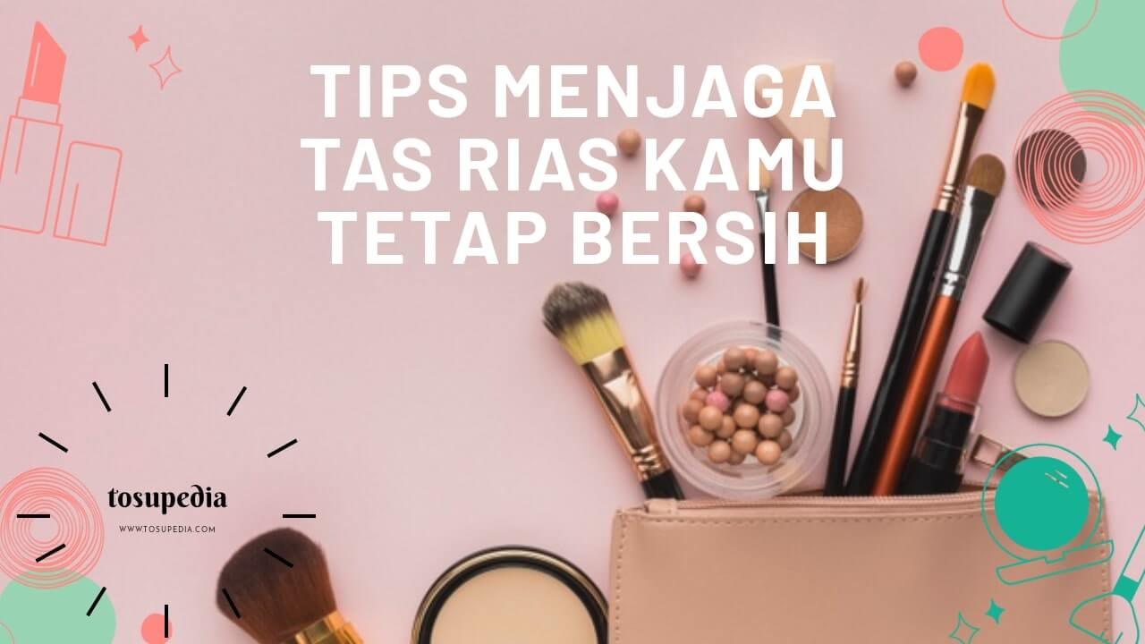 tips-menjaga-tas-rias-kamu-tetap-bersih
