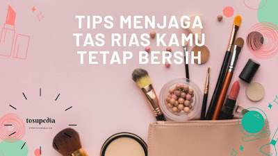 Tips Menjaga Tas Rias Kamu Tetap Bersih