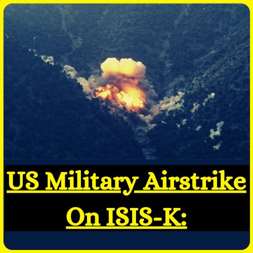 US Military Airstrike On ISIS-K: अमेरिका ने लिया बदला, ISIS पर किया एयर स्ट्राइक, US ने किया दावा- मारा गया मास्टरमाइंड