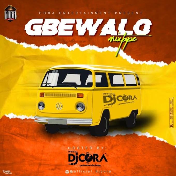 [Mixtape] DJ Cora – Gbewalo Mix