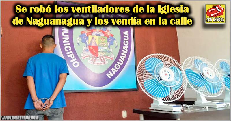 Se robó los ventiladores de la Iglesia de Naguanagua y los vendía en la calle