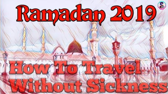 Ramadan 2019 How To Travel Without Sickness