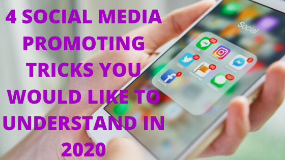 4 Social Media promoting Tricks you would like to understand In 2020