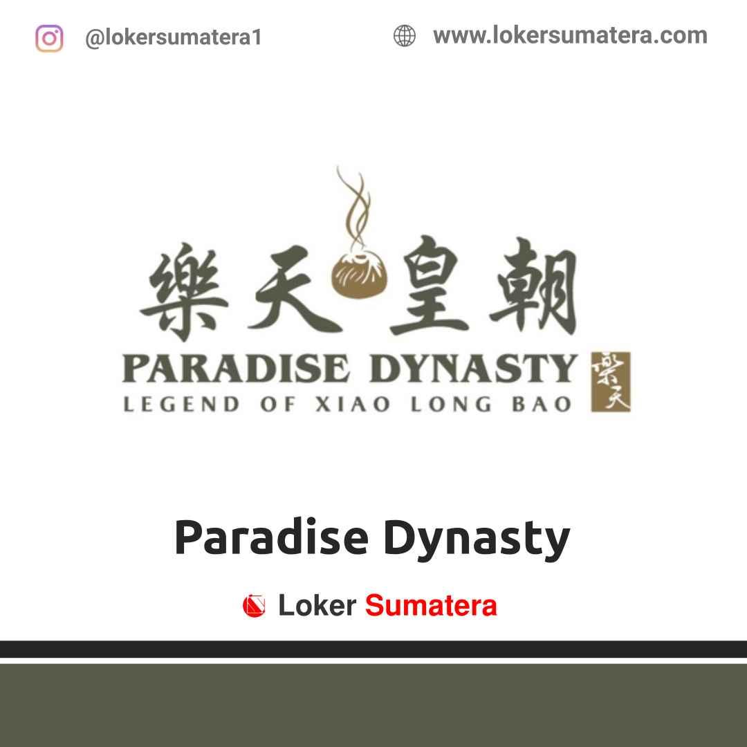 Lowongan Kerja Medan: Paradise Dynasty Maret 2021