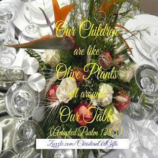 Our children are like olive plants all around our table (Adapted Psalm 128:3)