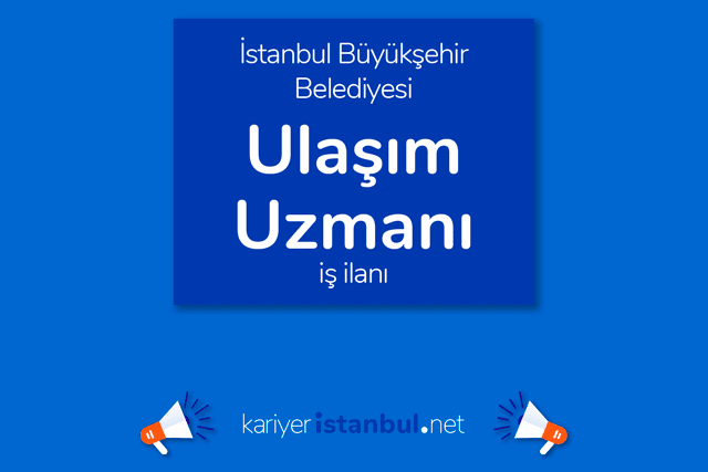 İstanbul Büyükşehir Belediyesi, ulaşım uzmanı alacak. İBB Kariyer personel alımı şartları neler? Detaylar kariyeristanbul.net'te!
