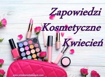 Zapowiedzi Kosmetyczne Kwiecień