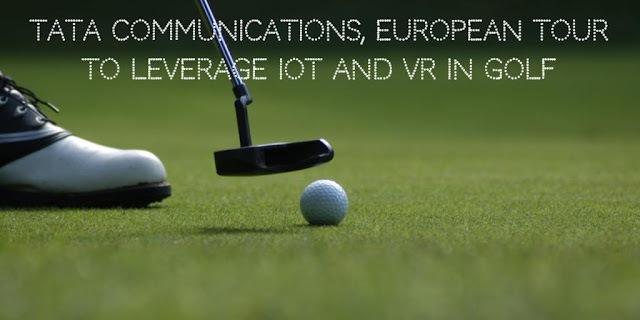 Tata Communications, European Tour to leverage IoT and VR in Golf