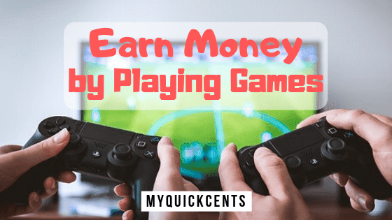 13 Effortless Ways to Earn Money by Playing Games Online in 2019