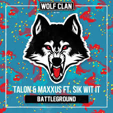 talon and maxxus ft. sik-wit-it - battleground (extended mix)