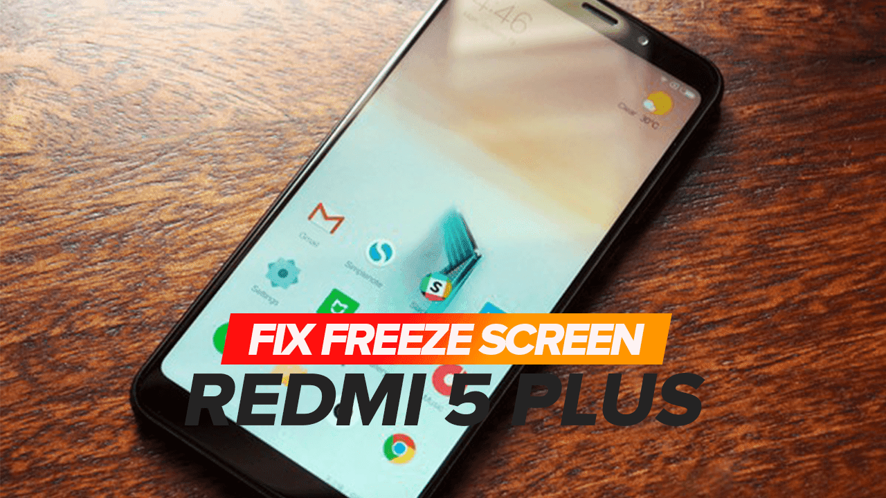 How to fix Freeze screen on Xiaomi Redmi 5 Plus